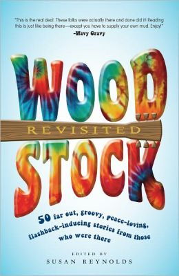 Woodstock Revisited: 50 Far Out, Groovy, Peace-Loving, Flashback-Inducing Stories From Those Who Were There (PagePerfect NOOK Book)