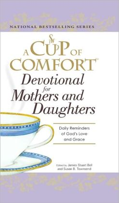 A Cup of Comfort Devotional for Mothers and Daughters: Daily Reminders of God's Love and Grace (PagePerfect NOOK Book)