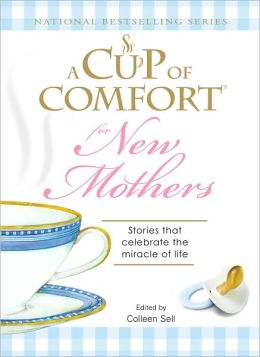 A Cup of Comfort for New Mothers: Stories that celebrate the miracle of life (PagePerfect NOOK Book)