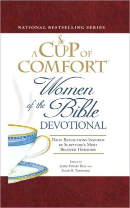 A Cup of Comfort Women of the Bible Devotional: Daily Reflections Inspired by Scripture's Most Beloved Heroines (PagePerfect NOOK Book)