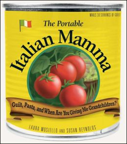 The Portable Italian Mamma: Guilt, Pasta, and When Are You Giving Me Grandchildren?