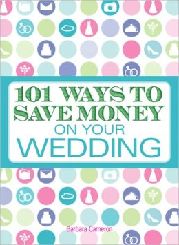 101 Ways to Save Money on Your Wedding (PagePerfect NOOK Book)