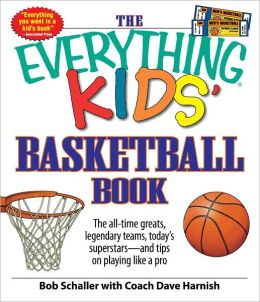 The Everything Kids' Basketball Book: The all-time greats, legendary teams, today's superstars - and tips on playing like a pro (PagePerfect NOOK Book)