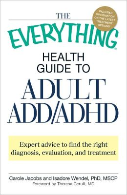 The Everything Health Guide to Adult ADD/ADHD: Expert advice to find the right diagnosis, evaluation and treatment (PagePerfect NOOK Book)