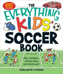 The Everything Kids' Soccer Book: Rules, techniques, and more about your favorite sport! (PagePerfect NOOK Book)