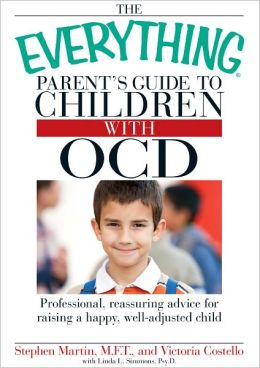 The Everything Parent's Guide to Children with OCD: Professional, reassuring advice for raising a happy, well-adjusted child (PagePerfect NOOK Book)