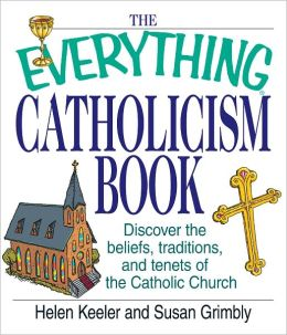 The Everything Catholicism Book: Discover the Beliefs, Traditions, and Tenets of the Catholic Church (PagePerfect NOOK Book)