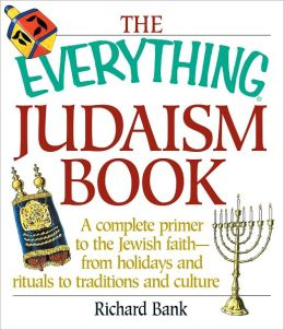 The Everything Judaism Book: A Complete Primer to the Jewish Faith-From Holidays and Rituals to Traditions and Culture (PagePerfect NOOK Book)