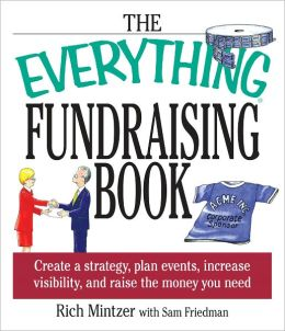 The Everything Fundraising Book: Create a Strategy, Plan Events, Increase Visibility, and Raise the Money You Need (PagePerfect NOOK Book)