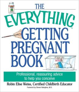 The Everything Getting Pregnant Book: Professional, Reassuring Advice to Help You Conceive (PagePerfect NOOK Book)