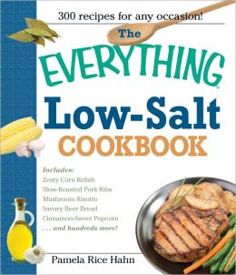 The Everything Low Salt Cookbook Book: 300 Flavorful Recipes to Help Reduce Your Sodium Intake (PagePerfect NOOK Book)