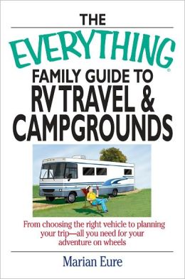 The Everything Family Guide To Rv Travel And Campgrounds: From Choosing The Right Vehicle To Planning Your Trip--All You Need For Your Adventure On Wheels (PagePerfect NOOK Book)