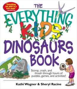 Everything Kids' Dinosaurs Book: Stomp, Crash, And Thrash Through Hours of Puzzles, Games, And Activities!