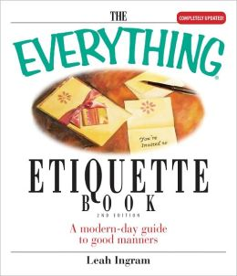 The Everything Etiquette Book: A Modern-Day Guide to Good Manners (PagePerfect NOOK Book)