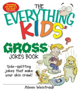 Everything Kids' Gross Jokes Book: Side-splitting Jokes That Make Your Skin Crawl!