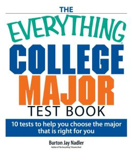 The Everything College Major Test Book: 10 Tests to Help You Choose the Major That Is Right for You