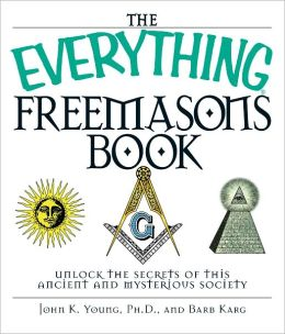 The Everything Freemasons Book: Unlock the Secrets of This Ancient And Mysterious Society! (PagePerfect NOOK Book)