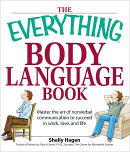 Everything Body Language Book: Decipher signals, see the signs and read people?s emotions?without a word! (PagePerfect NOOK Book)