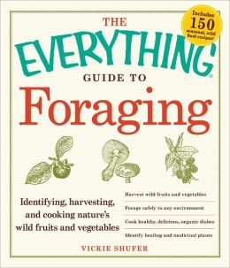The Everything Guide to Foraging: Identifying, Harvesting, and Cooking Nature's Wild Fruits and Vegetables (PagePerfect NOOK Book)