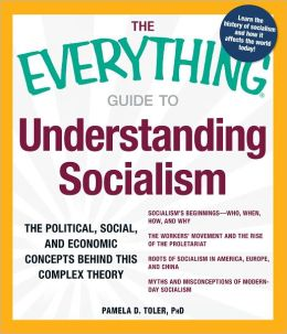 The Everything Guide to Understanding Socialism: The political, social, and economic concepts behind this complex theory (PagePerfect NOOK Book)