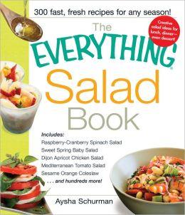 The Everything Salad Book: Includes Raspberry-Cranberry Spinich Salad, Sweet Spring Baby Salad, Dijon Apricot Chicken Salad, Mediterranean Tomato Salad, Sesame Orange Coleslaw (PagePerfect NOOK Book)