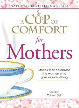A Cup of Comfort for Mothers: Stories that celebrate the women who give us everything (PagePerfect NOOK Book)