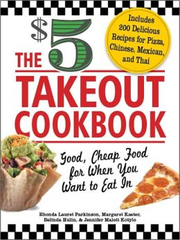 The $5 Takeout Cookbook: Good, Cheap Food for When You Want to Eat In