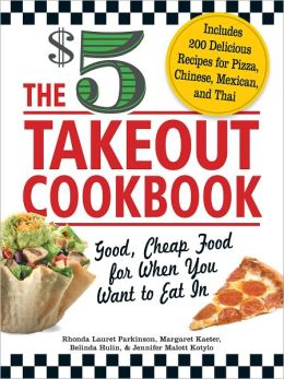 The $5 Takeout Cookbook: Good, Cheap Food for When You Want to Eat In (PagePerfect NOOK Book)