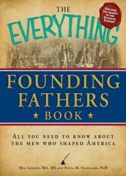The Everything Founding Fathers Book: All you need to know about the men who shaped America
