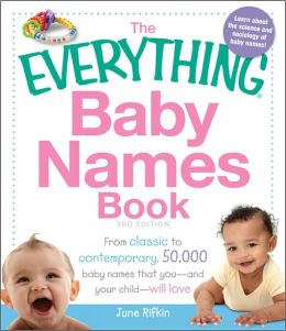 The Everything Baby Names Book: From classic to contemporary, 50,000 baby names that you?and your child-?will love