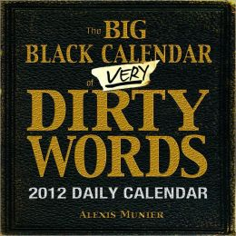 The Big Black Calendar of Very Dirty Words 2012 Daily Calendar