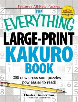 The Everything Large-Print Kakuro Book: 150 new cross-sum puzzles?now easier to read!