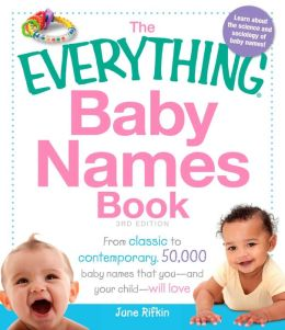 The Everything Baby Names Book: From classic to contemporary, 50,000 baby names that youand your child-will love