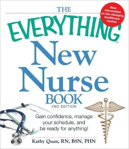The Everything New Nurse Book, 2nd Edition: Gain confidence, manage your schedule, and be ready for anything! (PagePerfect NOOK Book)