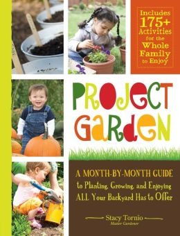 Project Garden: A Month-by-Month Guide to Planting, Growing, and Enjoying ALL Your Backyard Has to Offer