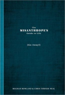 The Misanthrope's Guide to Life: (Go Away!) (PagePerfect NOOK Book)