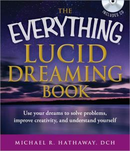 The Everything Lucid Dreaming Book with CD: Use your dreams to solve problems, improve creativity, and understand yourself