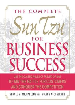 The Complete Sun Tzu for Business Success: Use the Classic Rules of The Art of War to Win the Battle for Customers and Conquer the Competition
