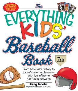 The Everything KIDS' Baseball Book, 7th Edition: From baseball's history to today's favorite players?with lots of home run fun in between