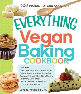The Everything Vegan Baking Cookbook: Includes Chocolate-Peppermint Bundt Cake, Peanut Butter and Jelly Cupcakes, Southwest Green Chile Corn Muffins, Rosemary-Olive Bread, Apricot-Almond Oatmeal Bars...and hundreds more!