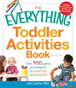The Everything Toddler Activities Book: Over 400 games and projects to entertain and educate