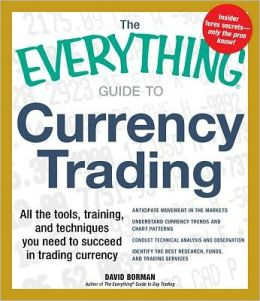 The Everything Guide to Currency Trading: All the tools, training, and techniques you need to succeed in trading currency