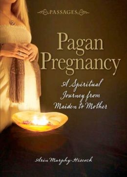 Pagan Pregnancy: A Spiritual Journey from Maiden to Mother