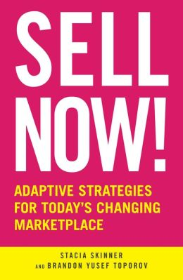 Sell Now!: Adaptive Strategies for Today?s Changing Marketplace