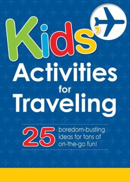 Kids' Activities for Traveling: 25 boredom-busting ideas for tons of on-the-go fun!
