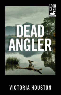Dead Angler (Loon Lake Fishing Mystery Series #1)