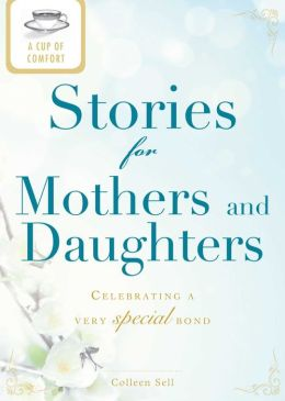 A Cup of Comfort Stories for Mothers and Daughters: Celebrating a very special bond