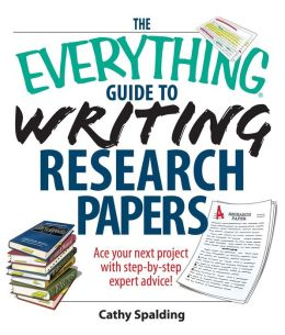 The Everything Guide To Writing Research Papers Book: Ace Your Next Project With Step-by-step Expert Advice!