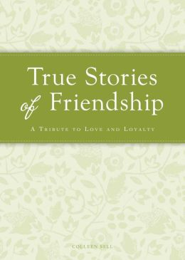 True Stories of Friendship: A tribute to love and loyalty