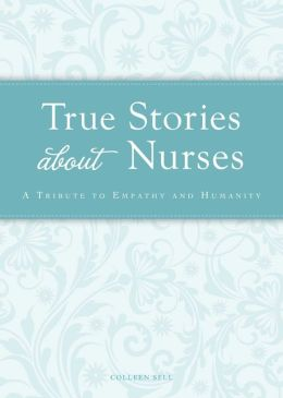 True Stories about Nurses: A tribute to empathy and humanity